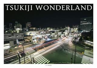 1年4ヶ月に渡り、築地の日常を活写した珠玉の写真集「TSUKIJI WONDERLAND」発売